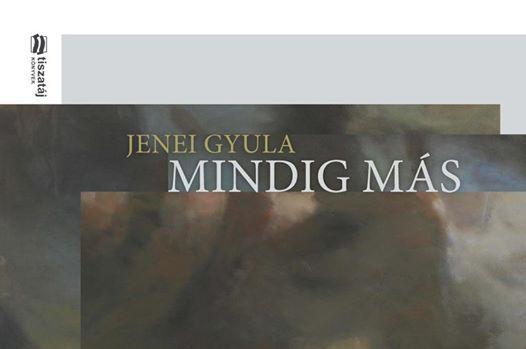 Mindig más: Jenei Gyula kötetbemutatója Nyíregyházán